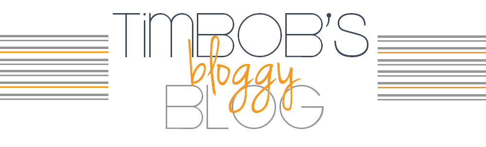 TimBob's Bloggy Blog