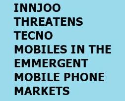 Will the current Innjoo ranges of smart-phones threaten Tecno Mobiles smartphones in the emergent market?