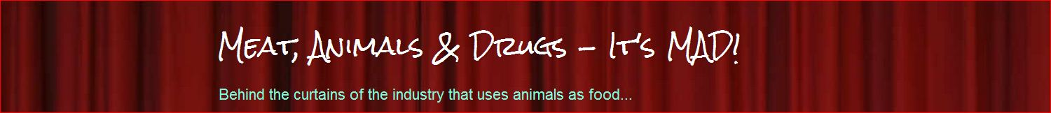 Meat, Animals & Drugs - It's MAD!