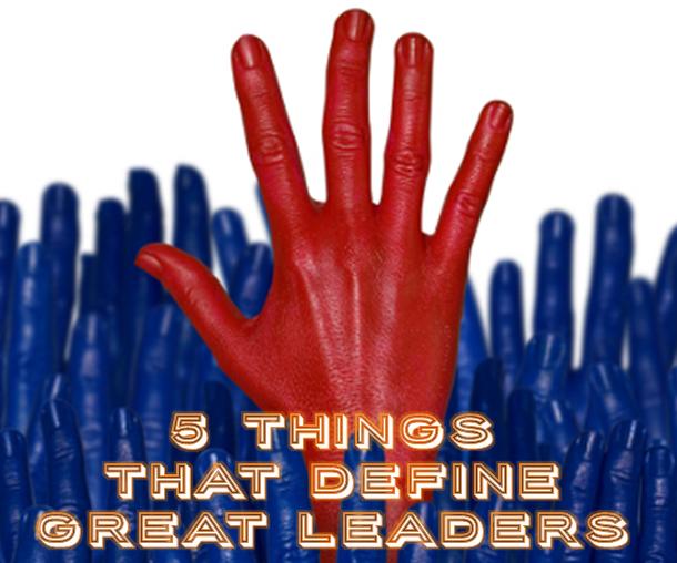 5 things that define great leaders