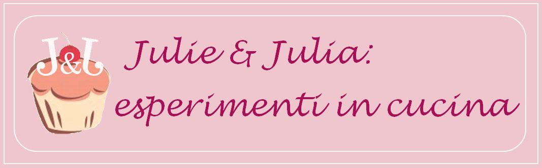 Julie & Julia: esperimenti in cucina