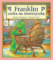 Franklin czeka na siostrzyczkę, książka o młodszym rodzeństwie, o pojawieniu się dzidziusia