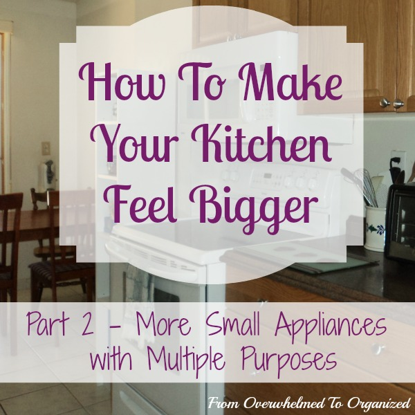 Small Appliances With Multiple Purposes: How To Make Your Kitchen Feel  Bigger!