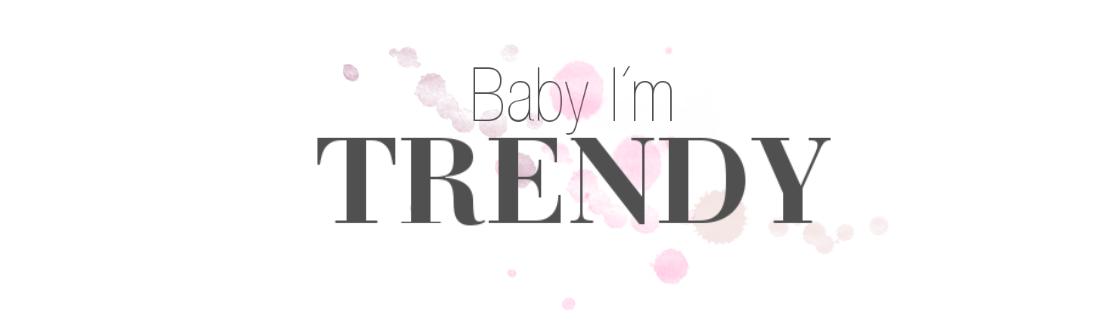 Baby I'm Trendy!