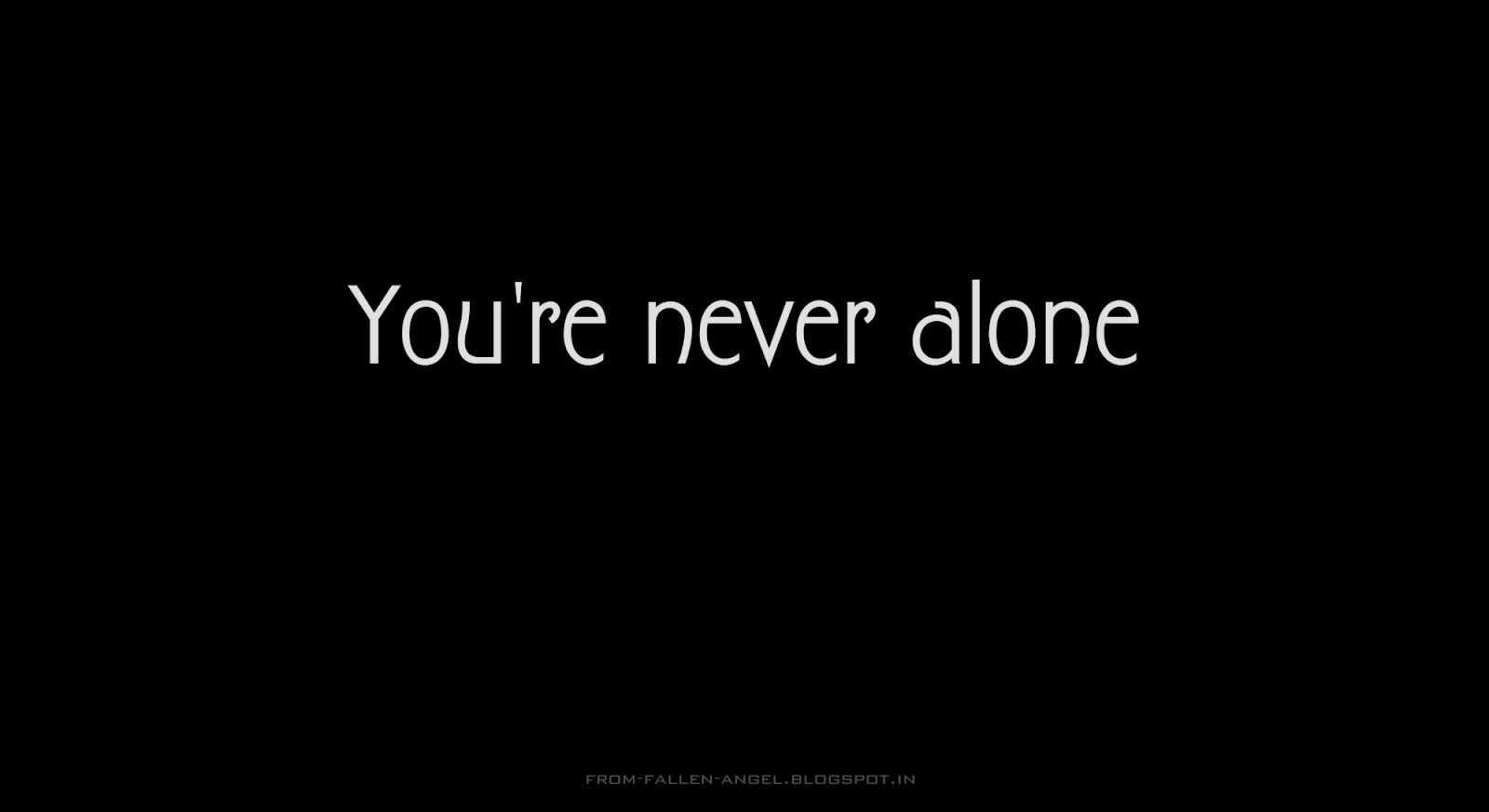 You're never alone