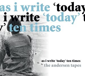 The Andersen Tapes - As I Write 'Today' Ten Times