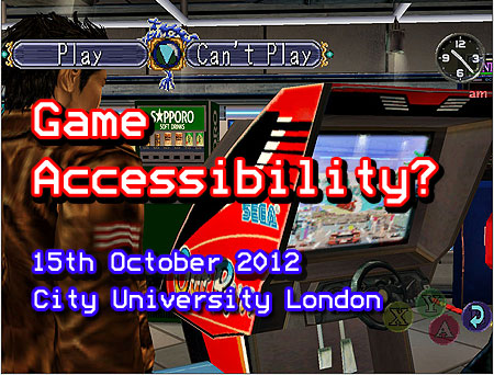 Screen shot from Shenmue, with the main character Ryo staring at an Out Run arcade game. The in-game option asks, Play? or Can't Play? The overlaid text reads Game Accessibility? 15th October 2012. City University London.