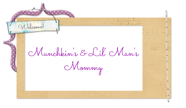 Munchkin's & Lil' Man's Mommy