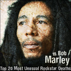 Top 20 Most Unusual Rockstar Deaths: 19. Bob Marley