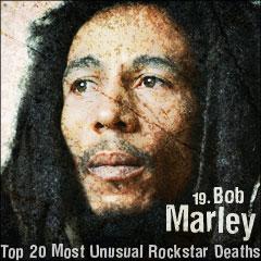 Top 20 Most Unusual Rockstar Deaths: 19. Bob Marley