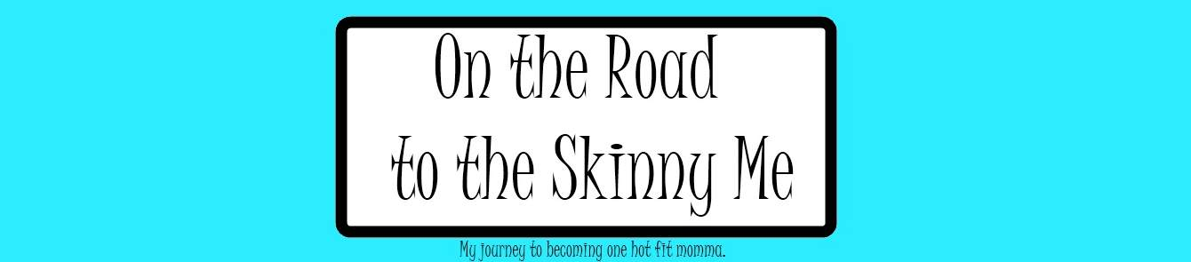 On the Road to the Skinny Me