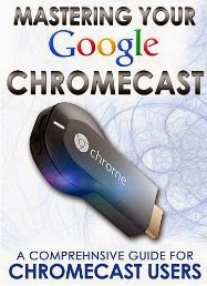 Mastering Your Google Chromecast: A Comprehensive Guide For Chromecast Users