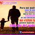 Para un padre como  tú jamás hay distancias,  nunca hay cosas inalcanzables,  no hay dificultades,  no existe la palabra imposible…  ¡Feliz dia del padre!