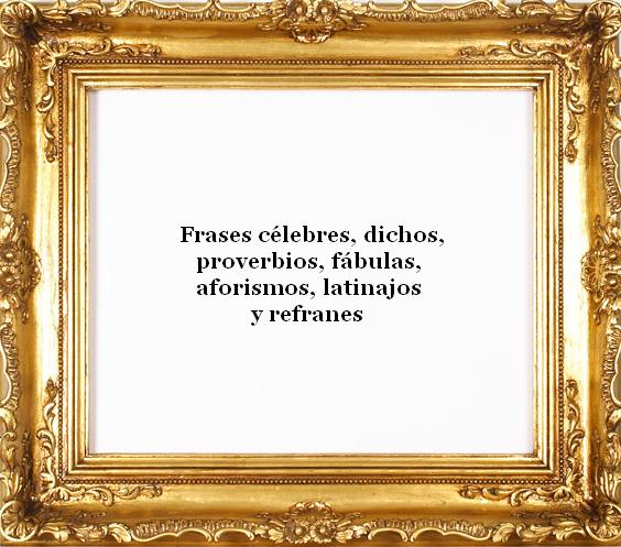 Frases C  Lebres  Dichos  Proverbios  Etc
