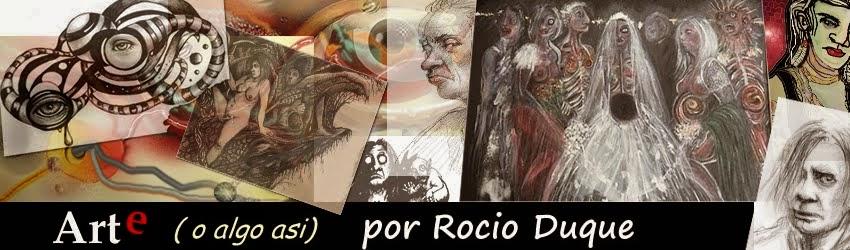Rocio Duque: arte o algo asi...