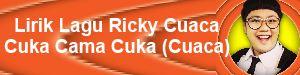 Lirik Lagu Ricky Cuaca - Cuka Cama Cuka (Cuaca)
