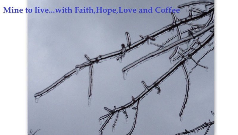 Mine to live...with Faith, Hope, Love and Coffee