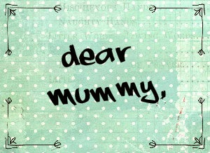 http://www.mamawearpapashirt.com/dear-mummy/
