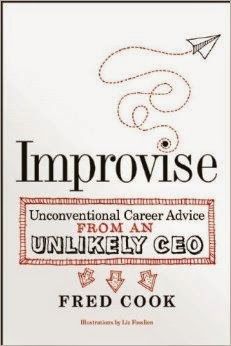Improvise: Unconventional Advice from an Unlikely CEO