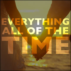 Everything All Of The Time: The Meaning of Life:  Chapter 6: Life is Beautiful