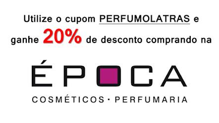 Parceria Época Cosméticos, 20% de desconto em todos os perfumes