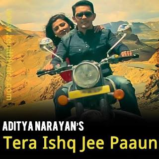 Tera Ishq Jee Paaun Lyrics - Aditya Narayan