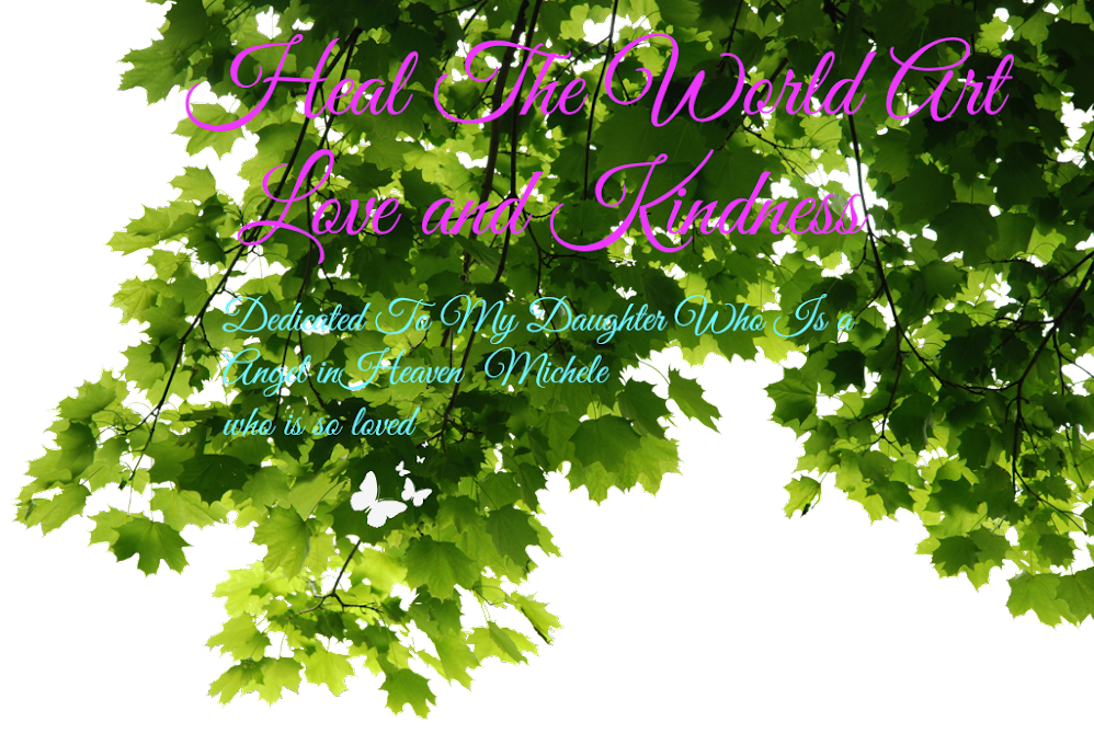 HEAL THE WORLD, ART, LOVE, KINDNESS