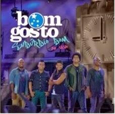 Bom+Gosto+ +Sub%C3%BArbio+Bom+Ao+Vivo+(2013) Download CD Grupo Bom Gosto Subúrbio Bom 2013