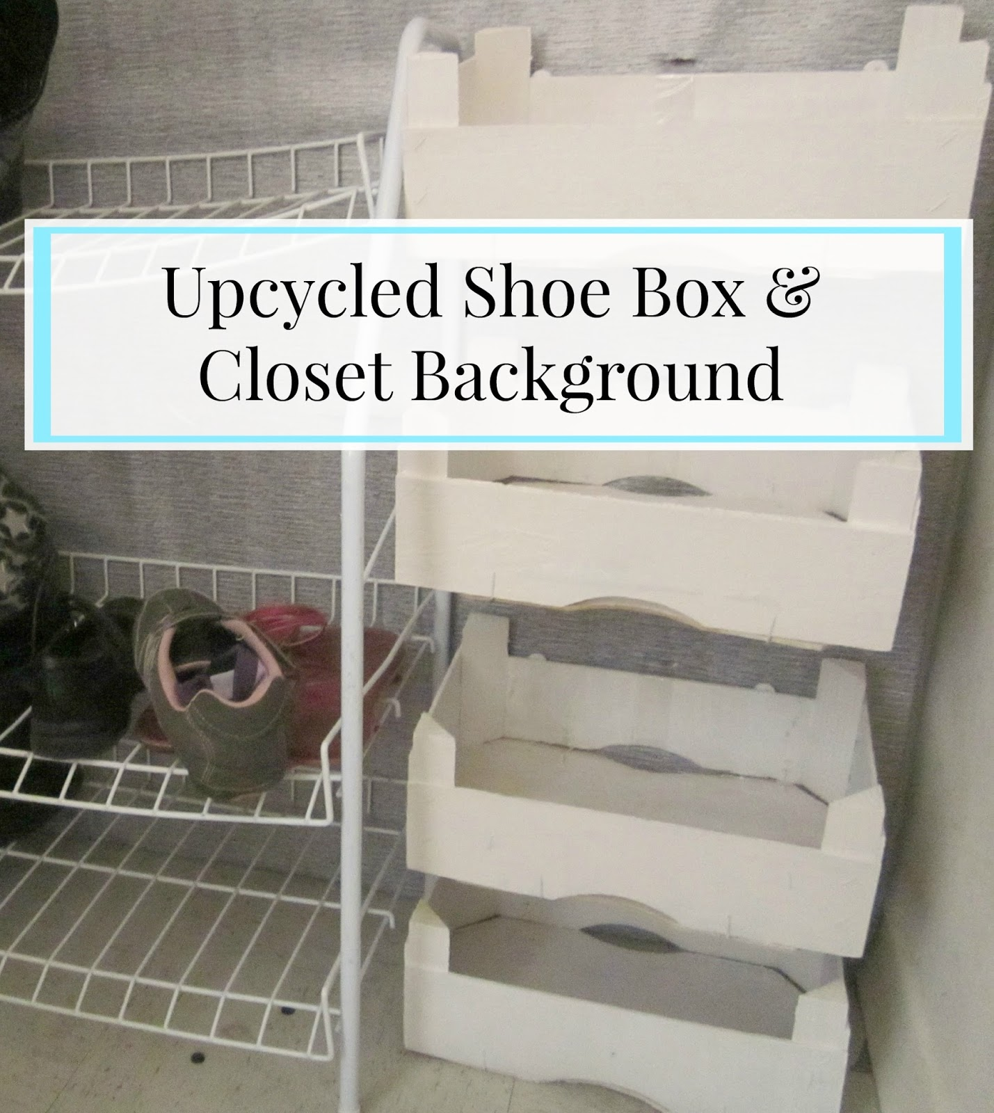 Upcycled Shoe Box U0026 Closet Background