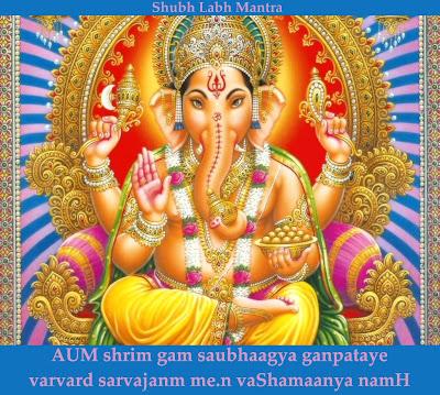 Shubh Labh Mantra AUM shrim gam saubhaagya ganpataye varvard sarvajanm me.n vaShamaanya namH