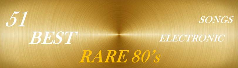 51 BEST RARE 80'S ELECTRONIC SONGS