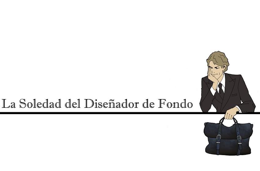 LA SOLEDAD DEL DISEÑADOR DE FONDO 2.0