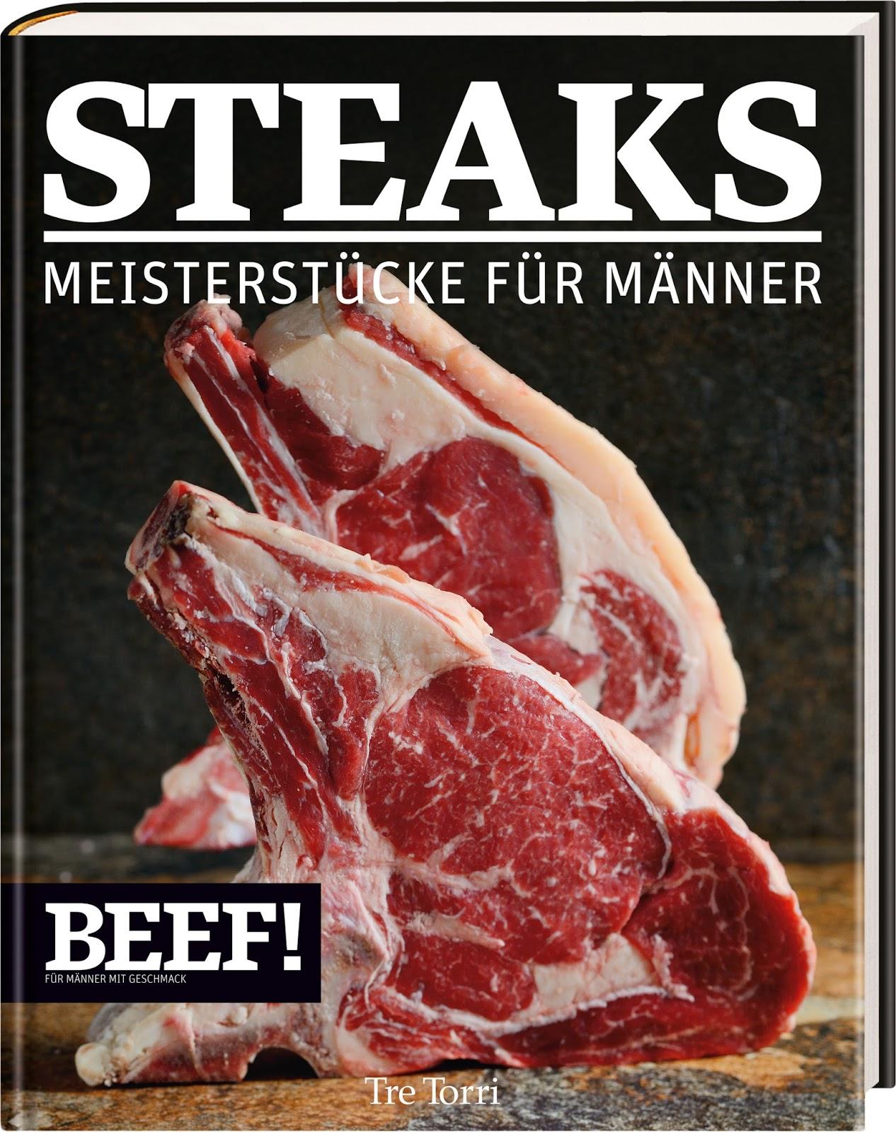 Steaks - Meisterstücke für Männer, das Buch zur Beef! Fotograf: Peter Schulte für Tre Torri Verlag | Arthurs Tochter Kocht by Astrid Paul