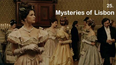 25. Mysteries of Lisbon (Raul Ruiz, Portugal)