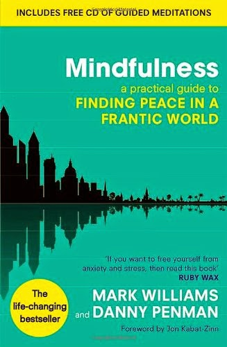 http://www.amazon.co.uk/Mindfulness-practical-guide-finding-frantic/dp/074995308X/ref=sr_1_1?s=books&ie=UTF8&qid=1400526393&sr=1-1&keywords=mark+williams