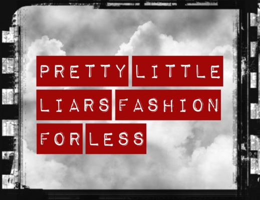 Pretty Little Liars Fashion For LESS