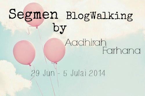 http://aadhirahfarhana.blogspot.com/2014/06/segmen-blogwalking-by-aadhirah-farhana.html