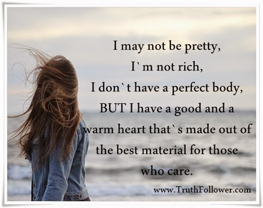 I May Not Be the Best Looking Person , Great Warm heart Quotes