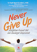 toko buku rahma: buku NEVER GIVE UP (Melejitkan Potensi Diri dan Semangat Berprestasi), pengarang faqih syarif, penerbit rosda