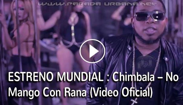 ESTRENO MUNDIAL – Chimbala – No Mango Con Rana (Video Oficial)