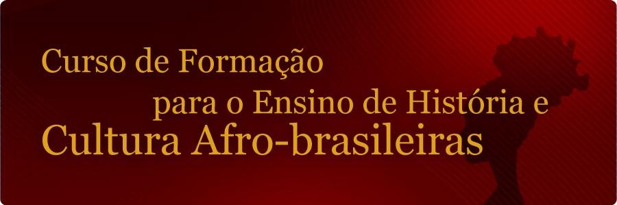 Curso de Formação para o Ensino de História e Cultura Afro-brasileiras
