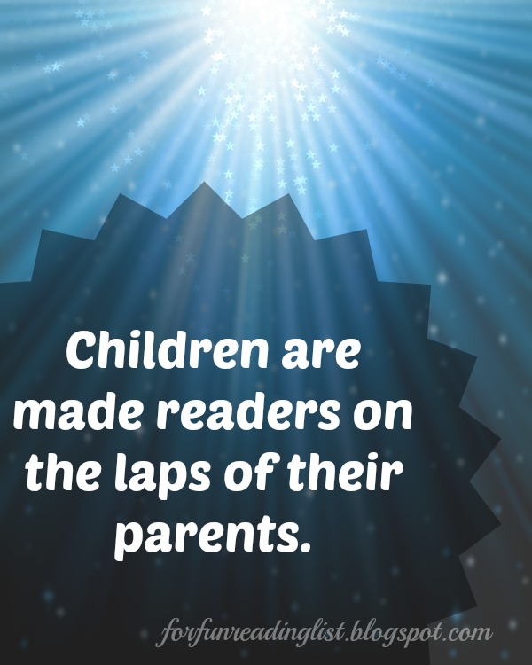 Children are made readers on the laps of their parents.  {Reading List}