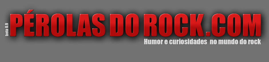 Prolas do Rock - Humor, Curiosidades e divulgao no mundo do rock