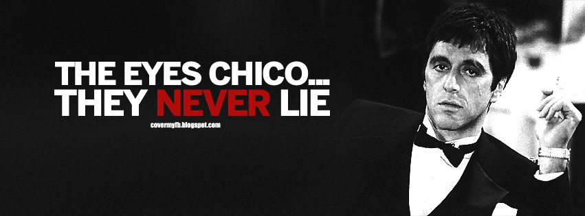 The eyes chico they never lie. (Facebook Timeline Cover Of Tony Montana Quote).