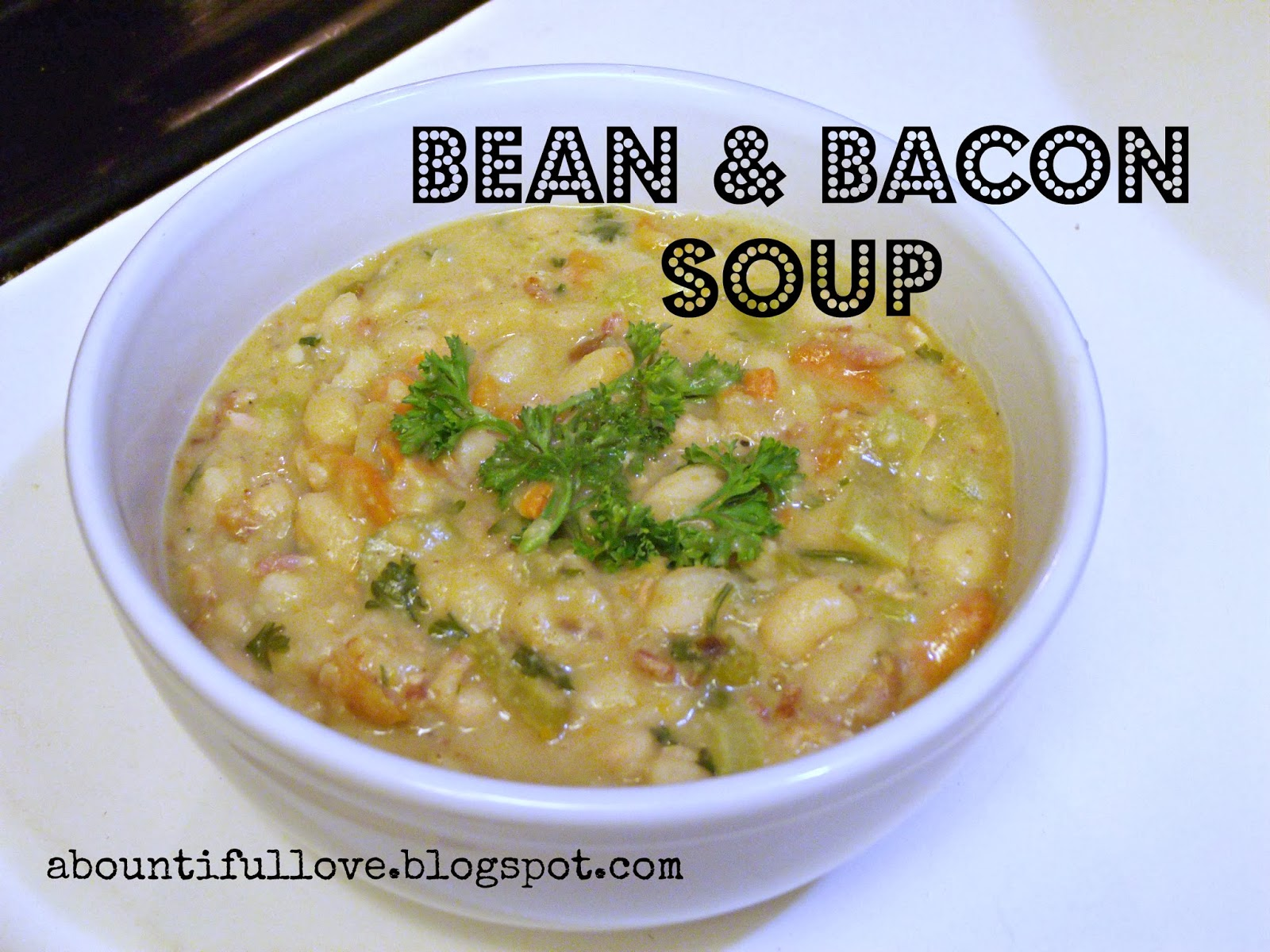 Bountiful Love: Homemade Bean and Bacon Soup