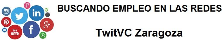TwitVC  Zaragoza. Ofertas de empleo, Facebook, LinkedIn, Twitter, Infojobs, bolsa de trabajo, curso