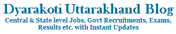 Dyarakoti Uttarakhand Blog | Jobs & Govt Recruitment