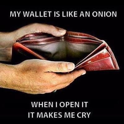 My Wallet is like an Onion, When its opens makes me Cry