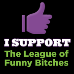 Support the League of Funny Bitches