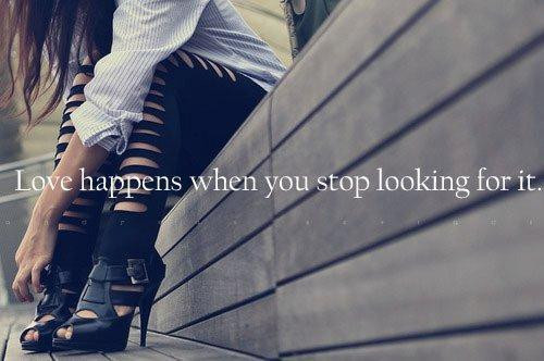 love happens when you stop looking for it